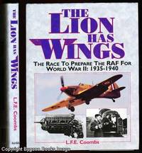 The Lion has Wings: The Race to prepare the RAF for World War II: 1939-1940
