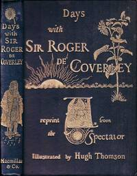 "Days with Sir Roger de Coverley. A reprint from ""The Spectator"" With illustrations by Hugh..."