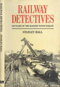 Railway Detectives : The 150 Years Saga of the Railway Inspectorate
