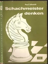 Schachmeister denken. Praktische Einblicke in die Gedankenwelt des Meisterspielers.