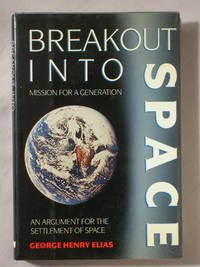 Breakout Into Space: Mission for a Generation, an Argument for the Settlement of Space