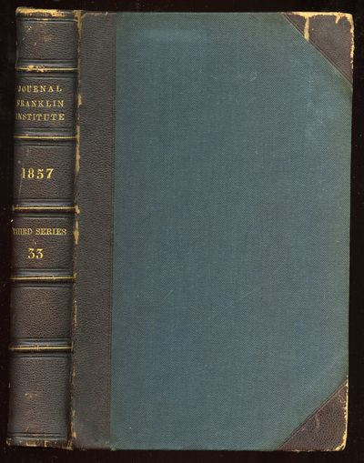 Philadelphia: The Franklin Institute, 1857. Hardcover. Very Good. Third Series. Vol. XXXIII. Whole N...