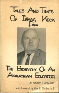 Tales and times of Isaac [crossed out] (Papa) Keck: The biography of an Appalachian educator,...