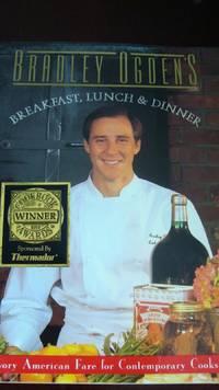 Bradley Ogden's Breakfast, Lunch and Dinner by B. Ogden (1991, Hardcover) SIGNED