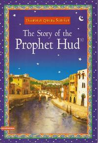 The Story of the Prophet Hud; and, Allah Created the Universe (2 books, Timeless Quran Stories)