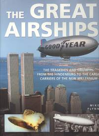 The Great Airships - The Tragedies and Triumphs - From the Hindenburg to the Cargo Carriers of the New Millennium.