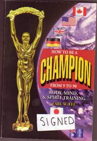How to Be a Champion from 9 to 90 : Body, Mind, and Spirit Training  -(SIGNED by Earl W. Fee)-