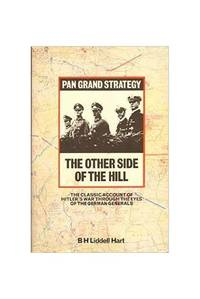 image of The Other Side Of The Hill: The Classic Account Of Germany's Generals: Their Rise And Fall, With: Germany's Generals, Their Rise and Fall, with Their Own Account of Military Events, 1939-45