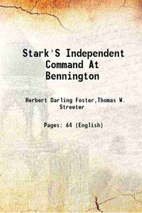 Stark'S Independent Command At Bennington 1918 [Hardcover] by Thomas W. Streeter Herbert Darling Foster - Hardcover - 2013 - from Gyan Books (SKU: 1111001211081)
