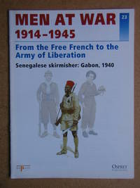 Men At War 1914-1945. No. 23. From the Free French to the Army of Liberation. Senegalese Skirmisher: Gabon, 1940. by  Ramon. Edited By Azaola - Paperback - 1996 - from N. G. Lawrie Books. (SKU: 46433)