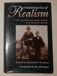 Revolutionaries of Realism - the Letters of John Sloan and Robert Henri