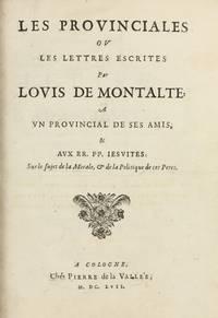 Les Provinciales ou les lettres écrites par Louis de Montalte à un provincial de ses amis & aux RR. PP. Jésuites