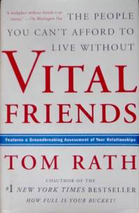 Vital Friends: The People You Can't Afford To Live Without by  Tom Rath - 1st - 2006 - from CANFORD BOOK CORRAL and Biblio.com