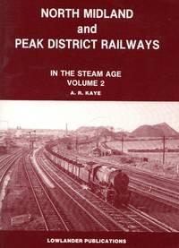 North Midland and Peak District Railways: In the Steam Age Volume 2