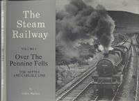 The Steam Railway Volume 4 - Over the Pennine Fells: The Settle and Carlisle Line
