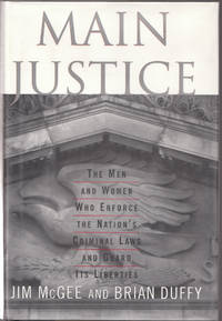 image of Main Justice the Men and Women Who Enforce the Nation's Criminal Laws and  Guard its Liberties