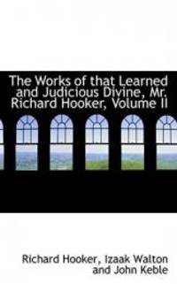 The Works of that Learned and Judicious Divine  Mr. Richard Hooker  Volume II