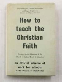How to Teach the Christian Faith. An official scheme of work for schools.