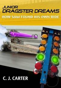 Junior Dragster Dreams How Sam Found His Own Ride