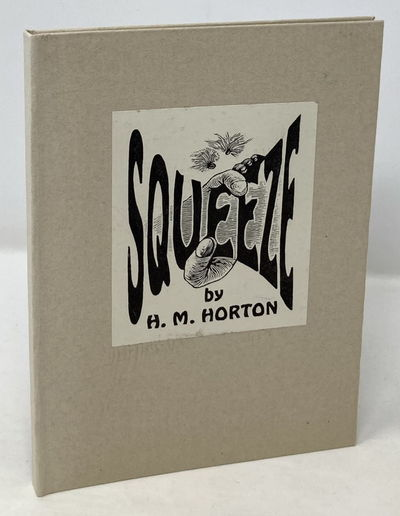 Horton, Horace. Squeeze. Ann Arbor, MI: End-Gravure Press, 1996, number 63 of a limited edition of 1...