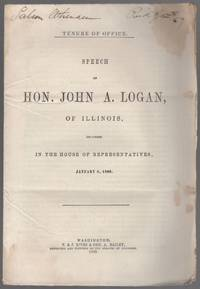 Tenure of Office. Speech of Hon. John A. Logan, of Illinois, Delivered in the House of Representatives, January 8, 1869