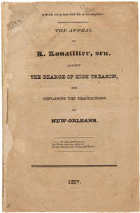 THE APPEAL OF L. LOUAILLIER, SEN. AGAINST THE CHARGE OF HIGH TREASON, AND EXPLAINING THE TRANSACTIONS AT NEW ORLEANS
