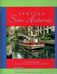 Serving San Antonio: A Cookbook from Assistance League of San Antonio
