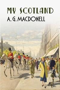 My Scotland The Fonthill Complete A. G. Macdonell Series