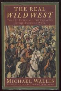 The Real Wild West ;  The 101 Ranch and the Creation of the American West   The 101 Ranch and the Creation of the American West