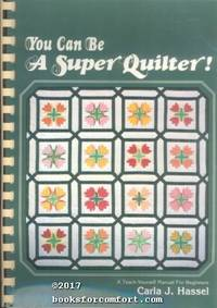 You Can Be A Super Quilter! A Teach-Yourself Manual For Beginners by  Carla J Hassel - 1st Ed 22nd Pr - 1980 - from Comfort Kraft (SKU: 32333)