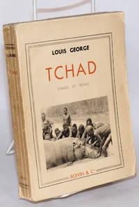 image of Tchad; chasses et voyage; préface de René Chambe, ouvrage illustré de guarante photographies tirées en heliogravure