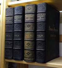 The Memorial History of Boston, Including Suffolk County, Massachusetts,  1630-1880 In Four Volumes