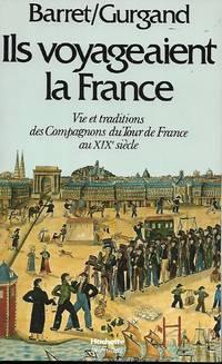 Ils voyageaient la France Vie et traditions des Compagnons du tour de France au XIXe...