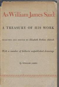As William James Said: Extracts from the Published Writings of William  James. by  editor  Elizabeth Perkins - First Edition - 1942 - from Quinn & Davis Booksellers (SKU: 310776)