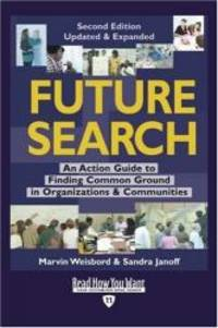 Future Search EasyRead Edition: An Action Guide to Finding Common Ground in Organizations and Communities