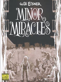 image of Minor Miracles: Long Ago and Once upon a Time, Back When Uncles Were Heroic, Cousins Were Clever, and Miracles Happened on Every Block (Will Eisner Library)