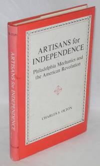Artisans for independence; Philadelphia mechanics and the American Revolution
