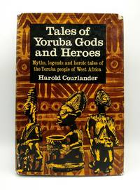 Tales of Yoruba Gods and Heroes; Myths  legends and heroic tales of the Yoruba people of West Africa