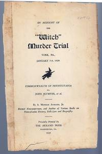 "AN ACCOUNT OF THE ""WITCH"" MURDER TRIAL, YORK, PA., JANUARY 7-9, 1929. Commonwealth of Pennsylvania vs. John Blymer, et al"