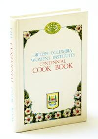 BRITISH COLUMBIA WOMEN'S INSTITUTES CENTENNIAL COOK BOOK, BC 1858-1958