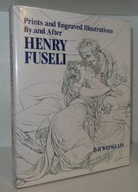 PRINTS AND ENGRAVED ILLUSTRATIONS BY AND AFTER HENRY FUSELI: A CATALOGUE RAISONNÉ