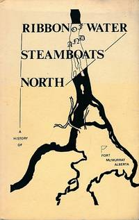 Ribbon of Water and Steamboats North. Part 2 of Ford McMurray 1870-1898 by  D J Comfort - Hardcover - Limited Edition 468/1000 - 1974 - from Barter Books Ltd and Biblio.com