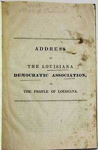 ADDRESS OF THE LOUISIANA DEMOCRATIC ASSOCIATION, TO THE PEOPLE OF LOUISIANA