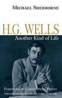 H. G. Wells : Another Kind of Life