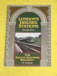 London's Disused Stations Volume 4, The South Eastern Railway