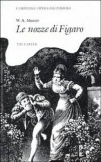 W. A. Mozart: Le Nozze di Figaro (Cambridge Opera Handbooks)