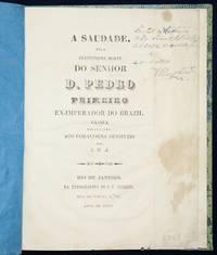 A saudade pela sentidissima morte do Senhor D. Pedro Primeiro Ex Imperador do Brazil