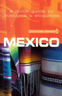 Culture Smart! Mexico (Culture Smart! The Essential Guide to Customs & Culture)