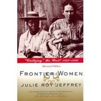 """FRONTIER WOMEN """"Civilizing"""" the West? 1840 - 1880, Revised Edition"""