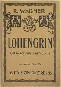 LOHENGRIN GRANDE OPERA ROMANTICA IN GTRE ATTI PAROLE E MUSICA DI  DI RICCARDO WAGNER TRADUZIONE...